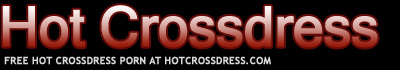 Free Hot Crossdress Porn at HotCrossdress.com